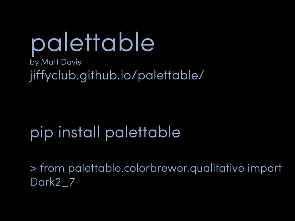 palettable by Matt Davis jiffyclub.github.io/pal...