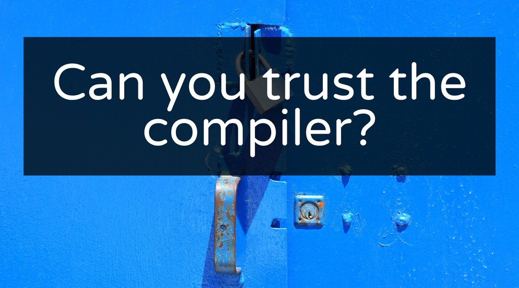 Can you trust the Can you trust the compiler? c...