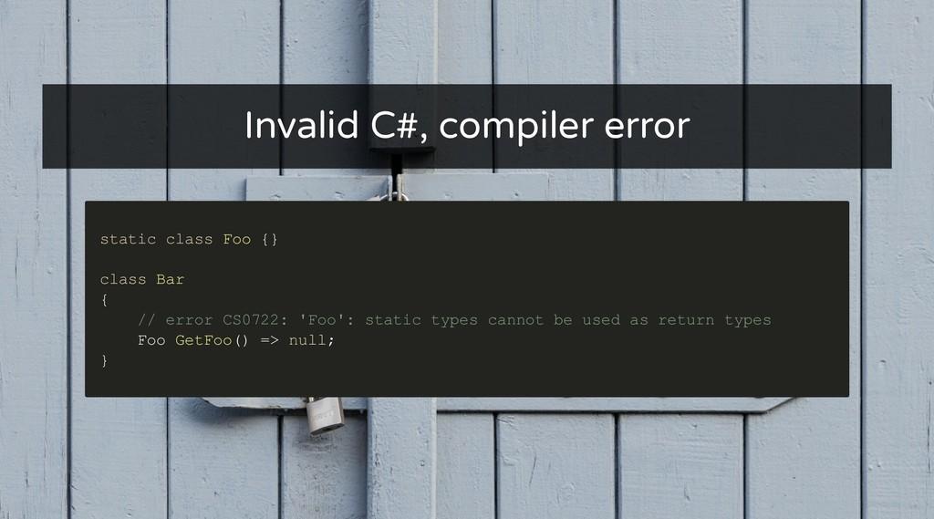 Invalid C#, compiler error Invalid C#, compiler...