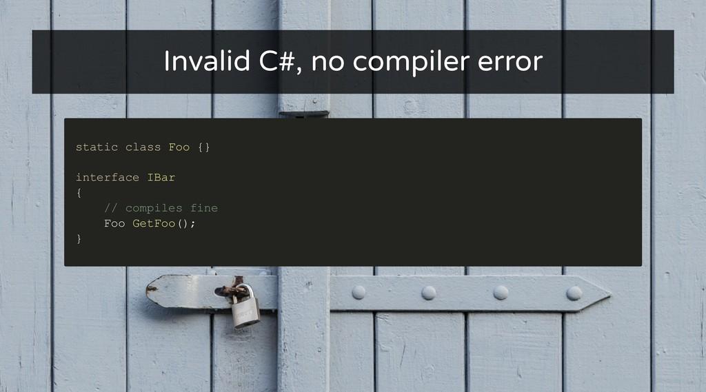 Invalid C#, no compiler error Invalid C#, no co...