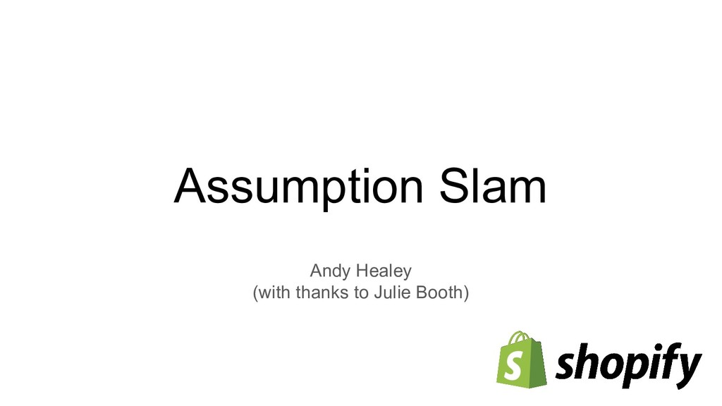 Assumption Slam Andy Healey (with thanks to Jul...