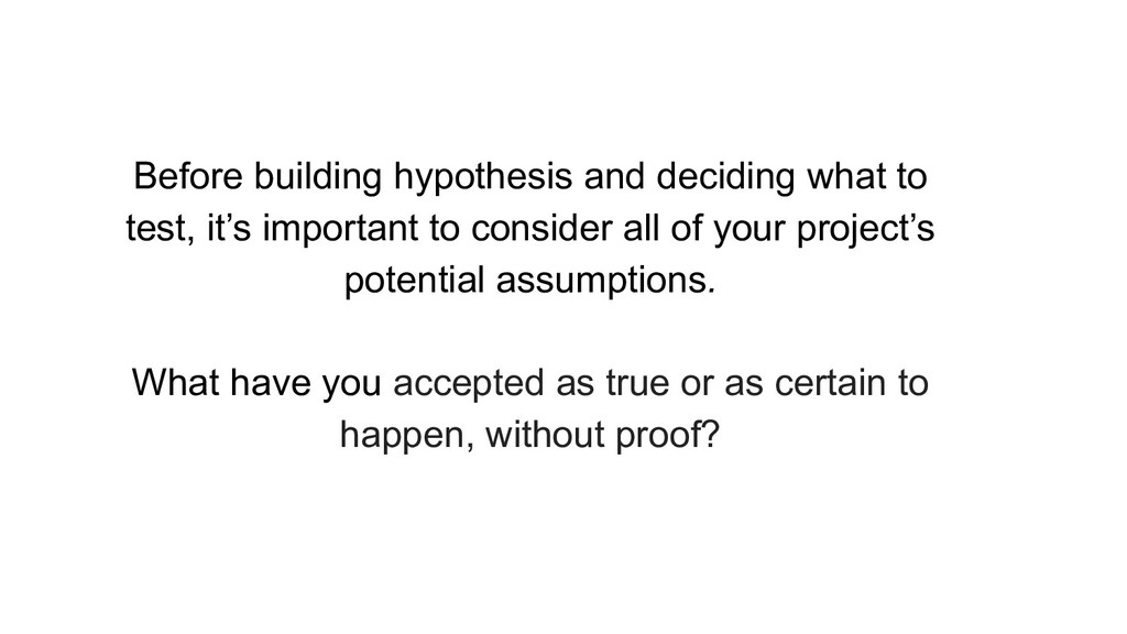 Before building hypothesis and deciding what to...