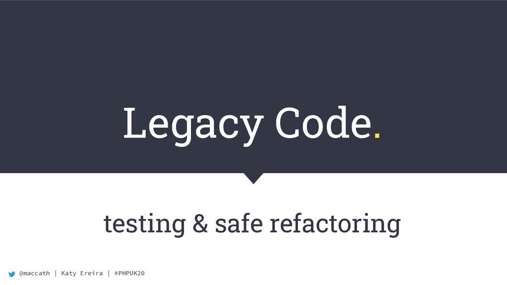 @maccath | Katy Ereira | #PHPUK20 Legacy Code. ...