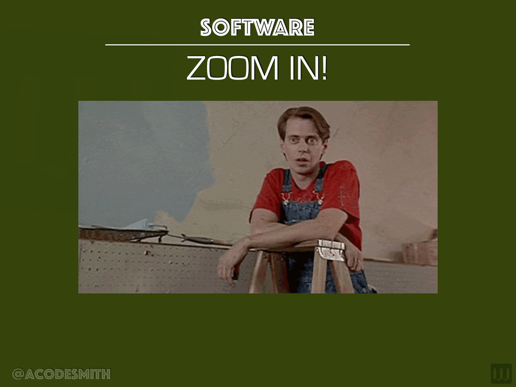 @acodesmith ZOOM IN! Software
