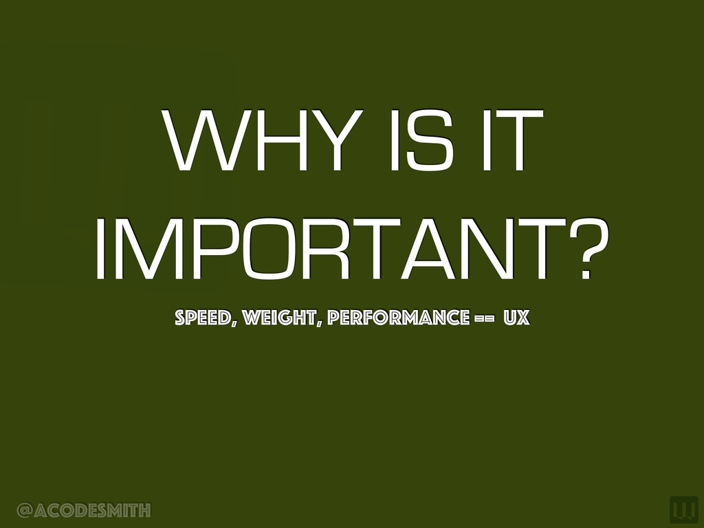 @acodesmith WHY IS IT IMPORTANT? Speed, Weight,...