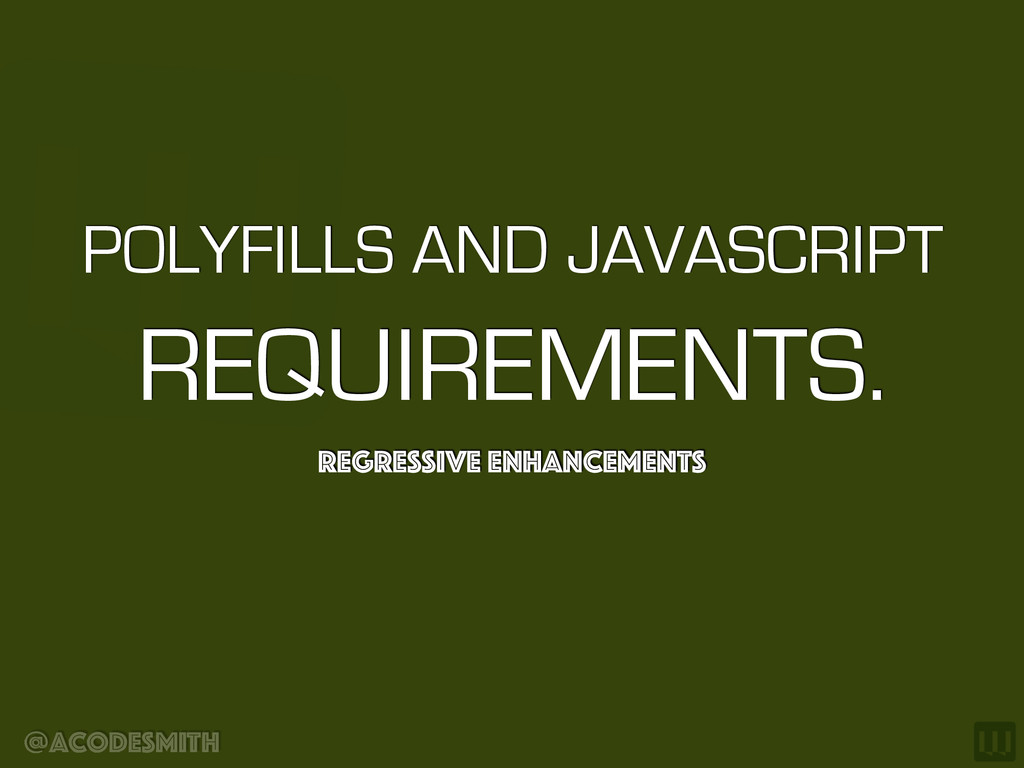 @acodesmith POLYFILLS AND JAVASCRIPT REQUIREMEN...