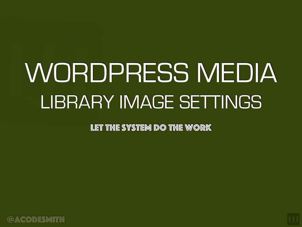 @acodesmith WORDPRESS MEDIA 
