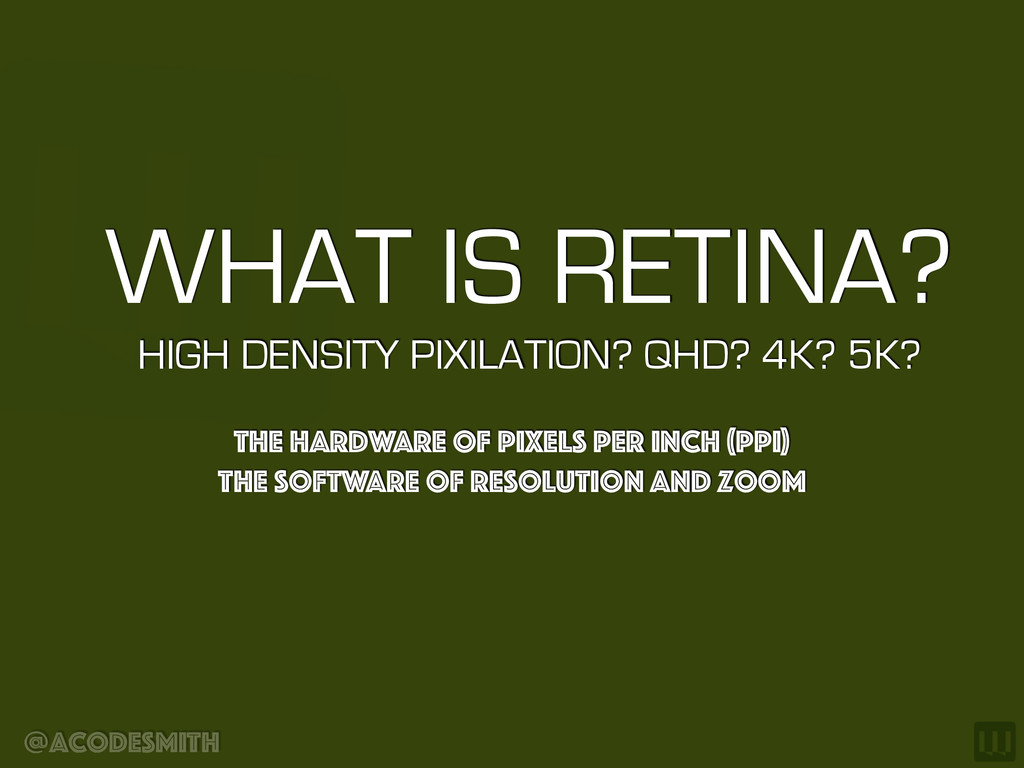 @acodesmith WHAT IS RETINA?