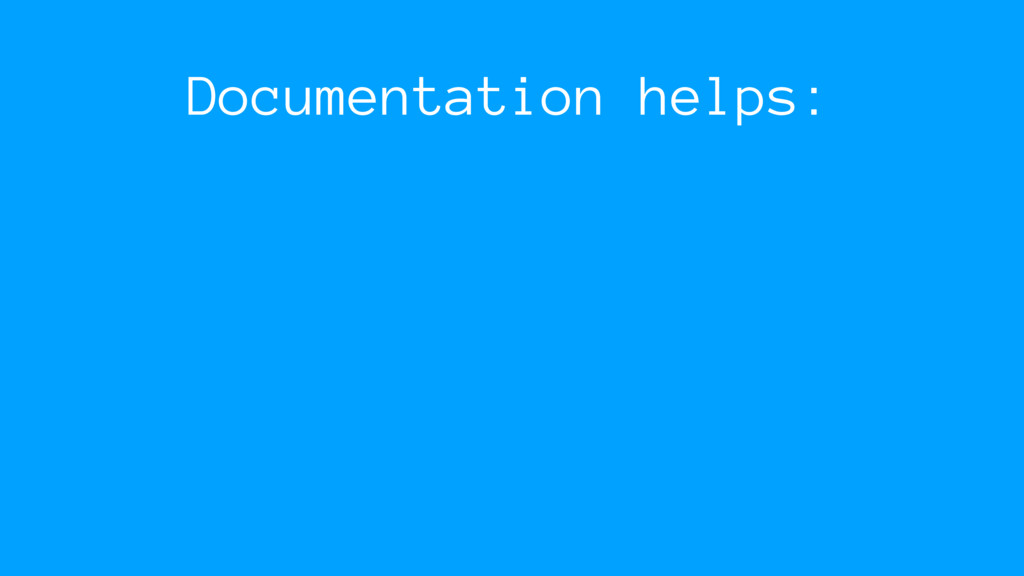 Documentation helps: