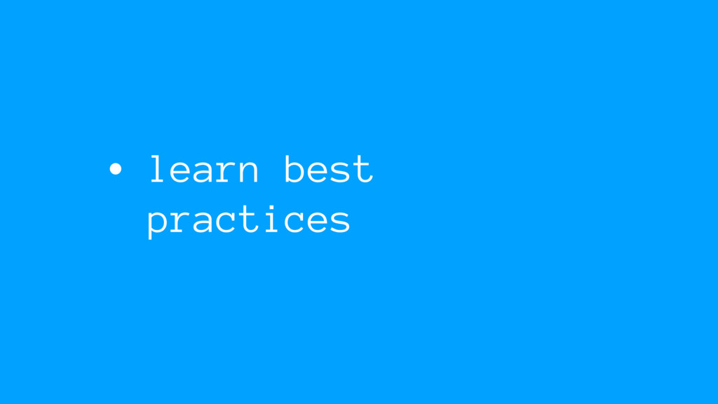 • learn best practices