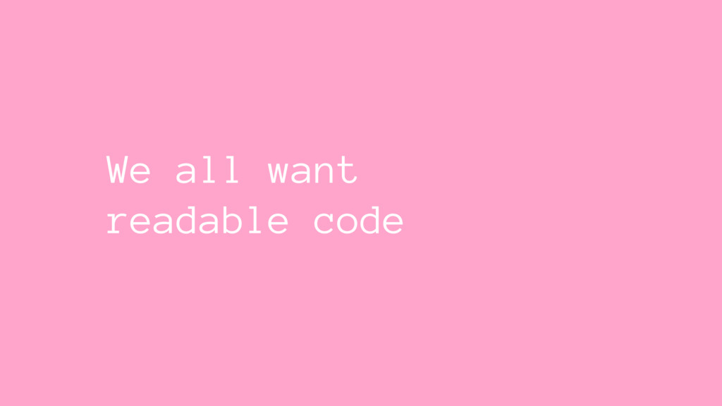 We all want readable code