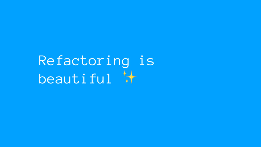 Refactoring is beautiful ✨
