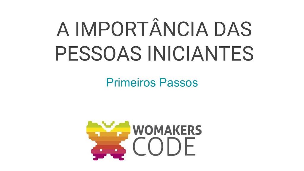 A IMPORTÂNCIA DAS PESSOAS INICIANTES Primeiros ...