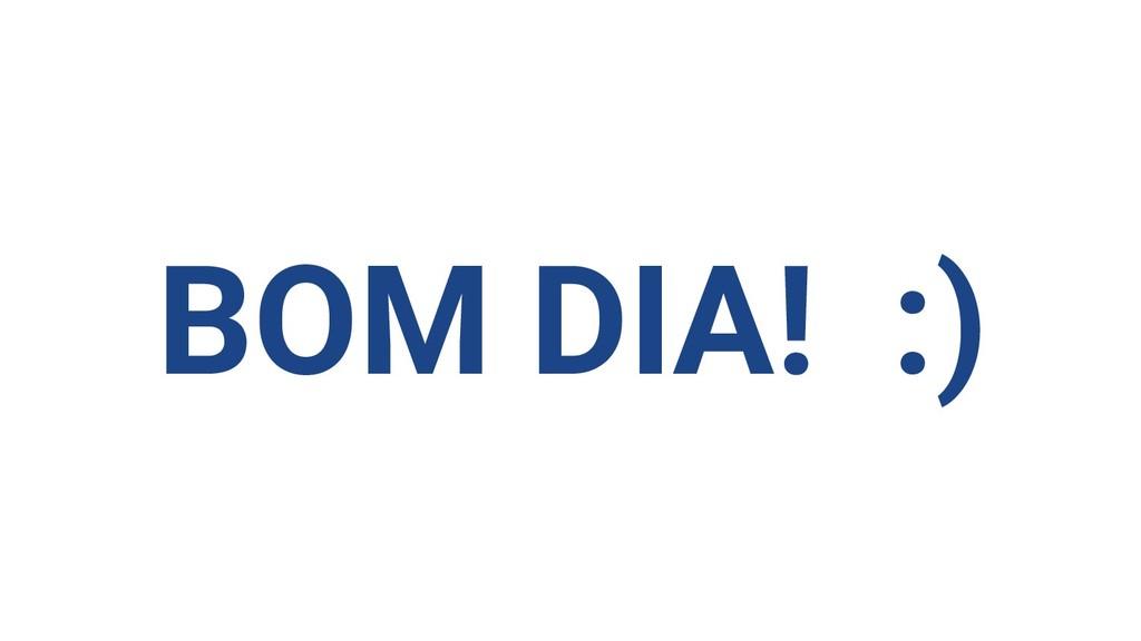 BOM DIA! :)