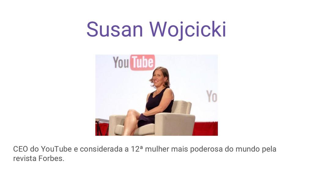 Susan Wojcicki CEO do YouTube e considerada a 1...