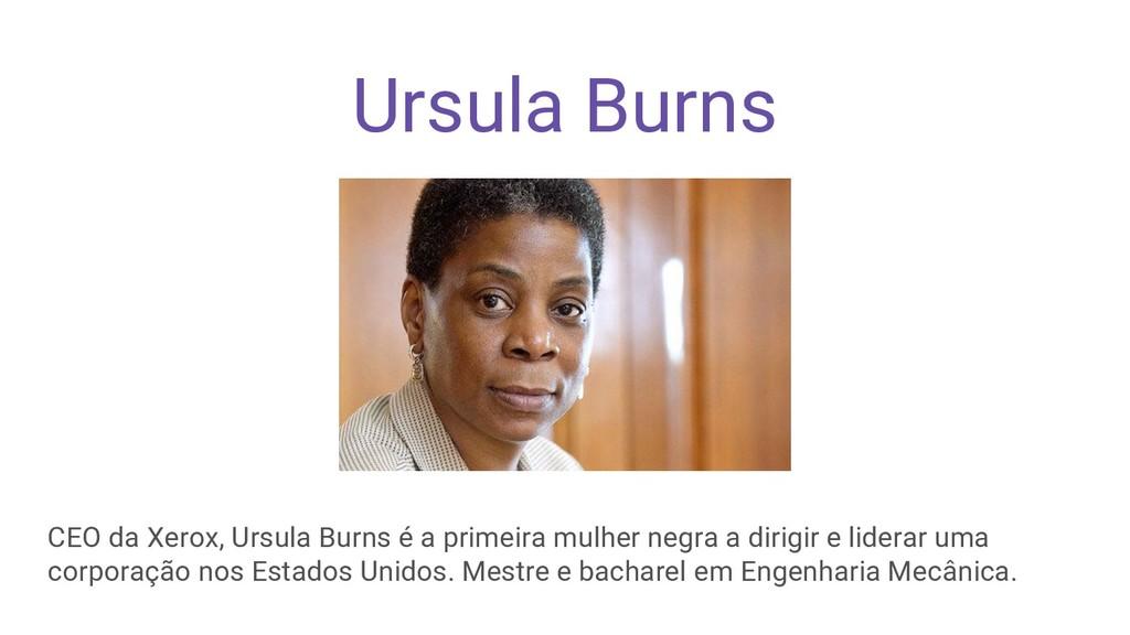 Ursula Burns CEO da Xerox, Ursula Burns é a pri...