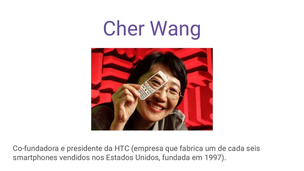 Cher Wang Co-fundadora e presidente da HTC (emp...