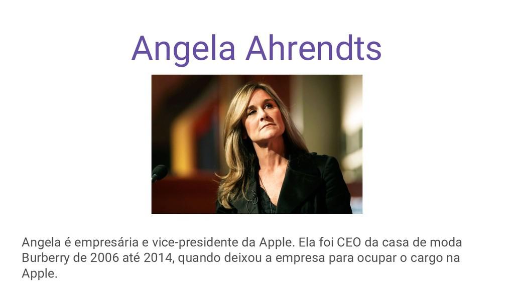 Angela Ahrendts Angela é empresária e vice-pres...