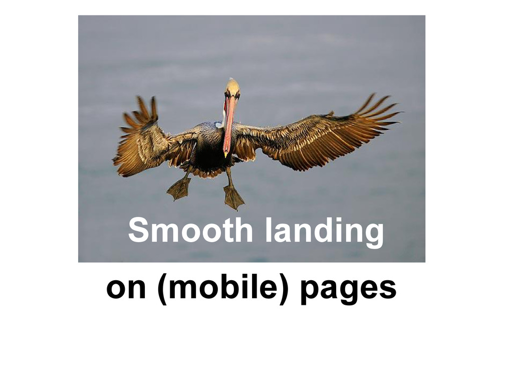 Smooth landing on (mobile) pages