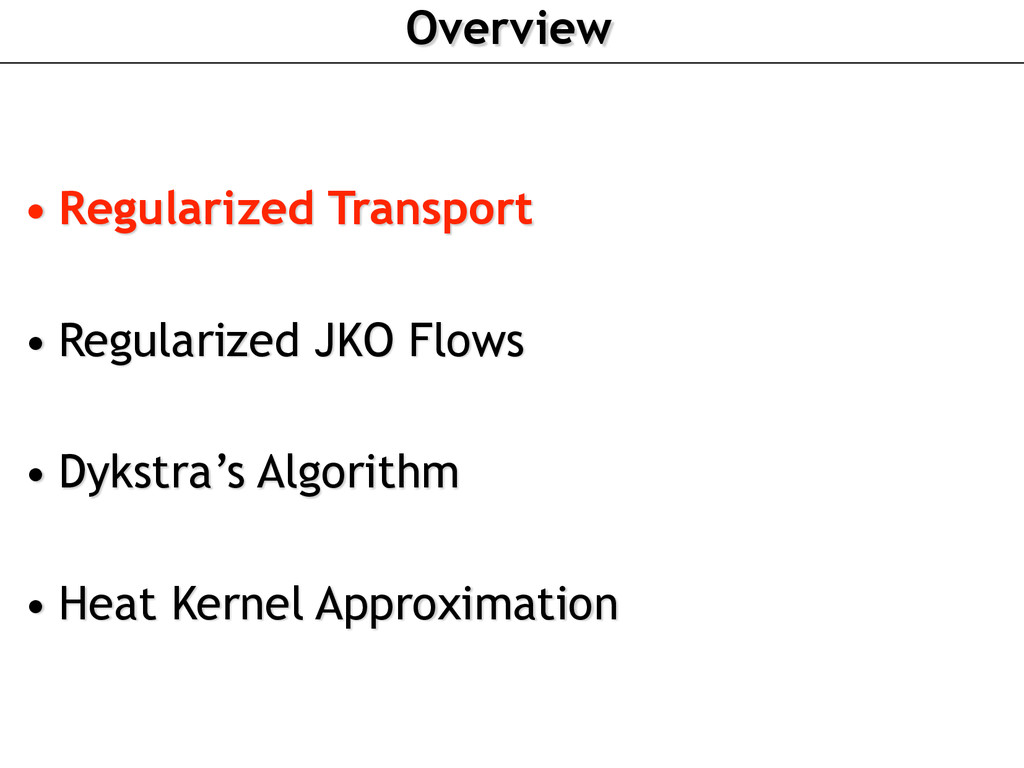 Overview • Regularized Transport • Regularized ...