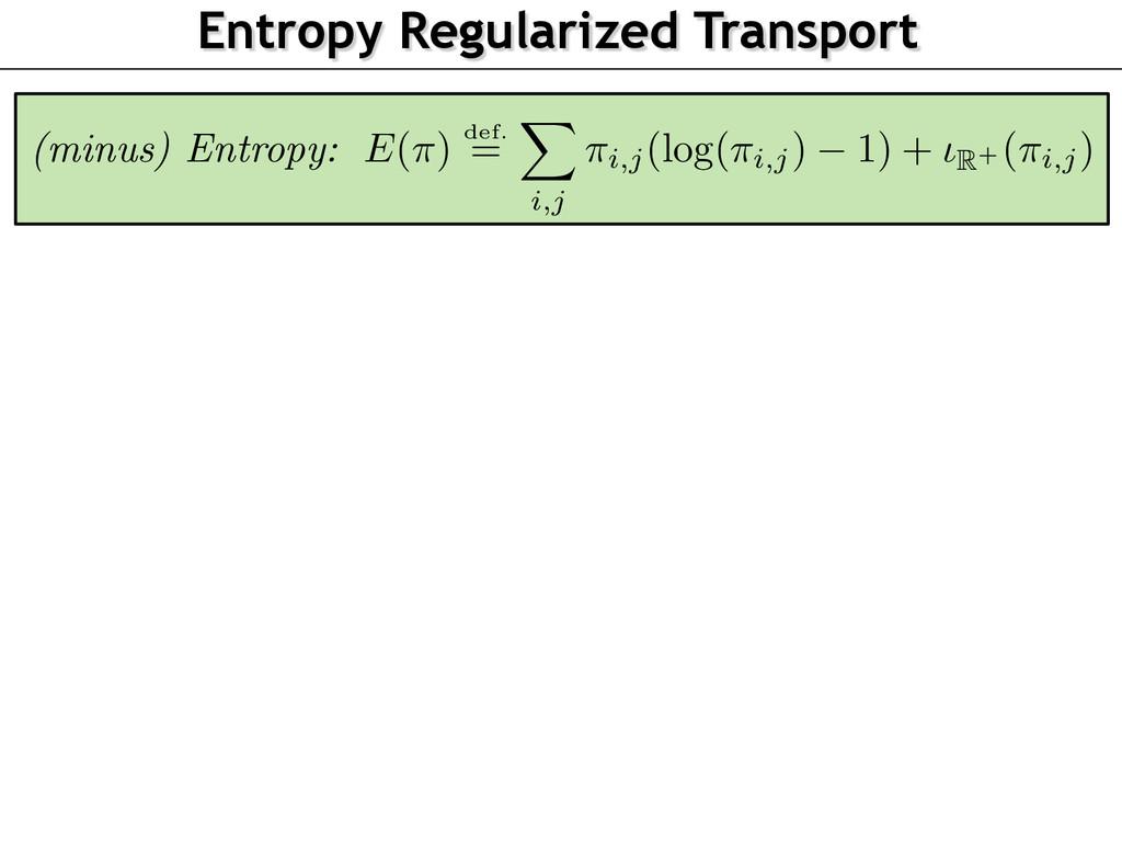 Entropy Regularized Transport (minus) Entropy: ...