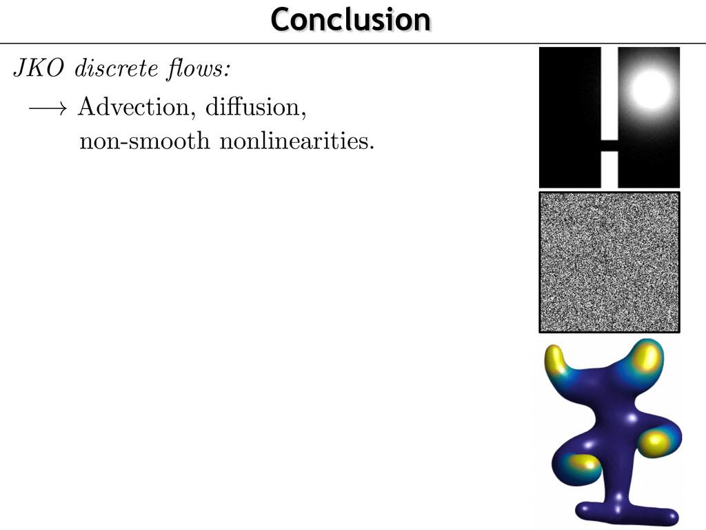 Conclusion JKO discrete flows: ! Advection, di↵u...