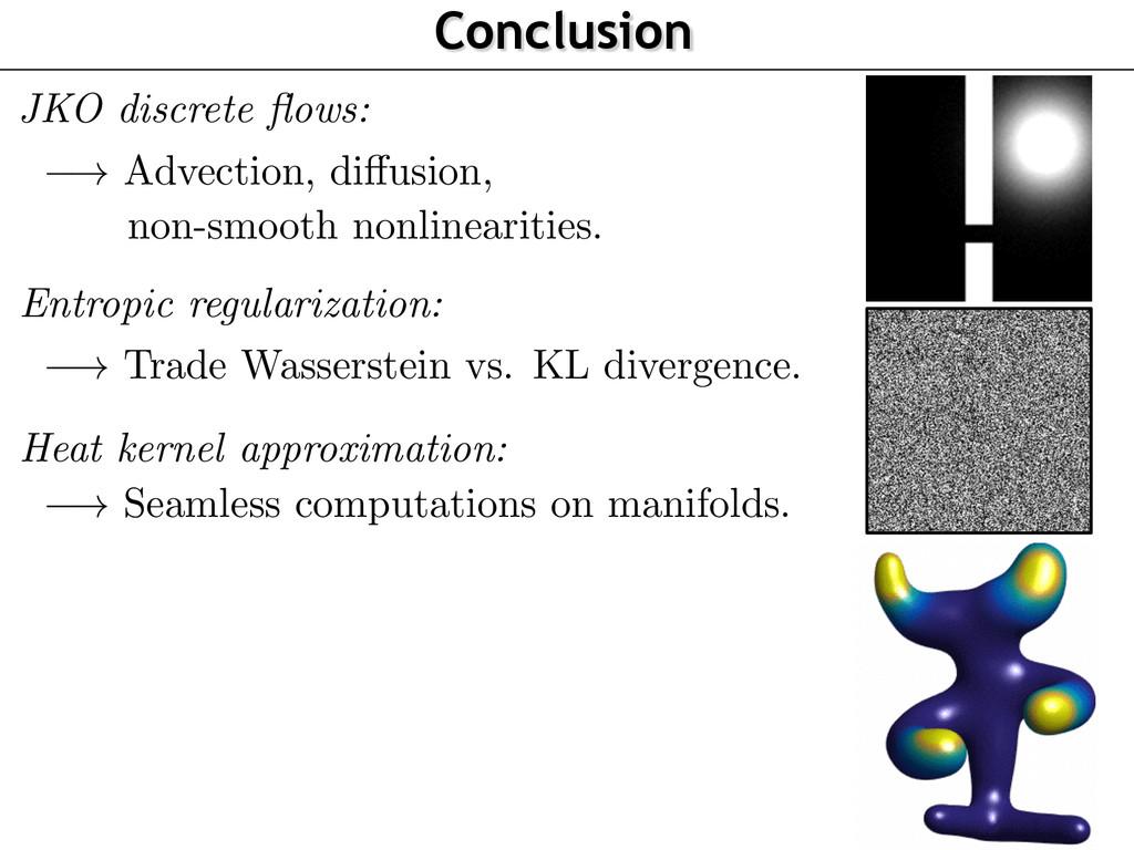 Conclusion JKO discrete flows: Entropic regulari...