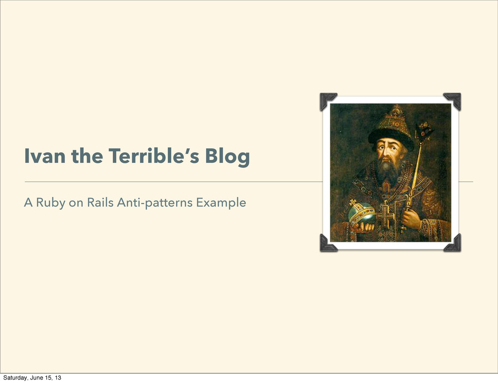Ivan the Terrible's Blog A Ruby on Rails Anti-p...