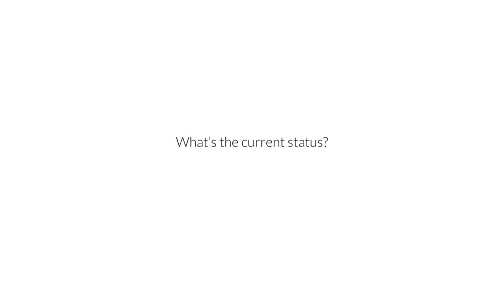 What's the current status?