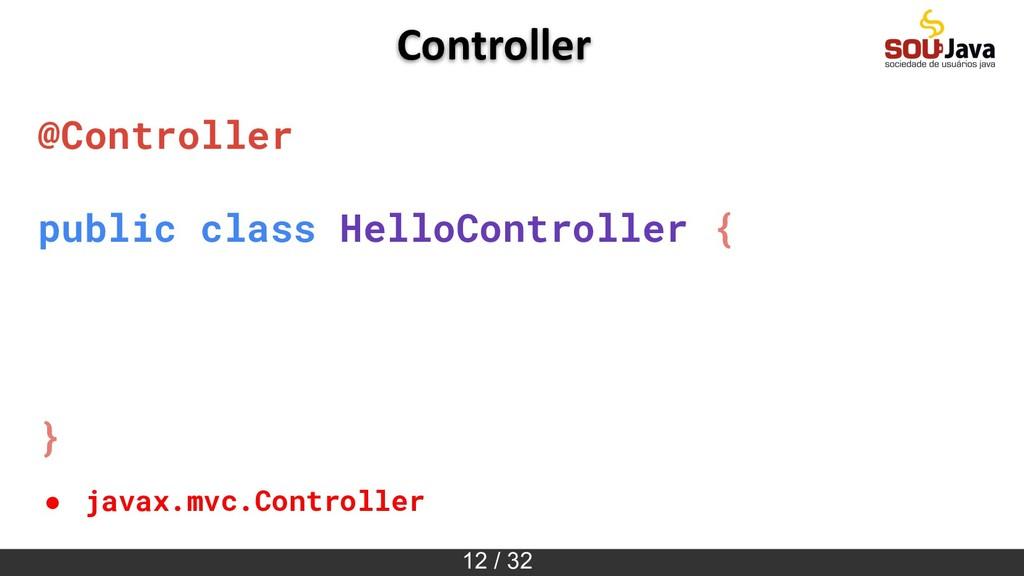 12 / 32 @Controller public class HelloControlle...