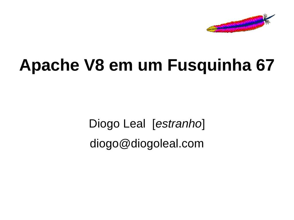 Apache V8 em um Fusquinha 67 Diogo Leal [estran...