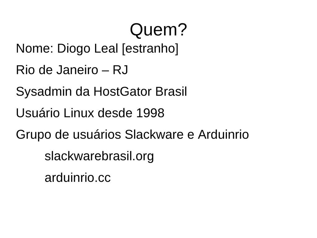 Quem? Nome: Diogo Leal [estranho] Rio de Janeir...