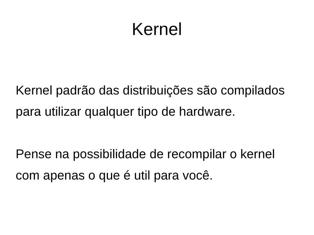 Kernel Kernel padrão das distribuições são comp...