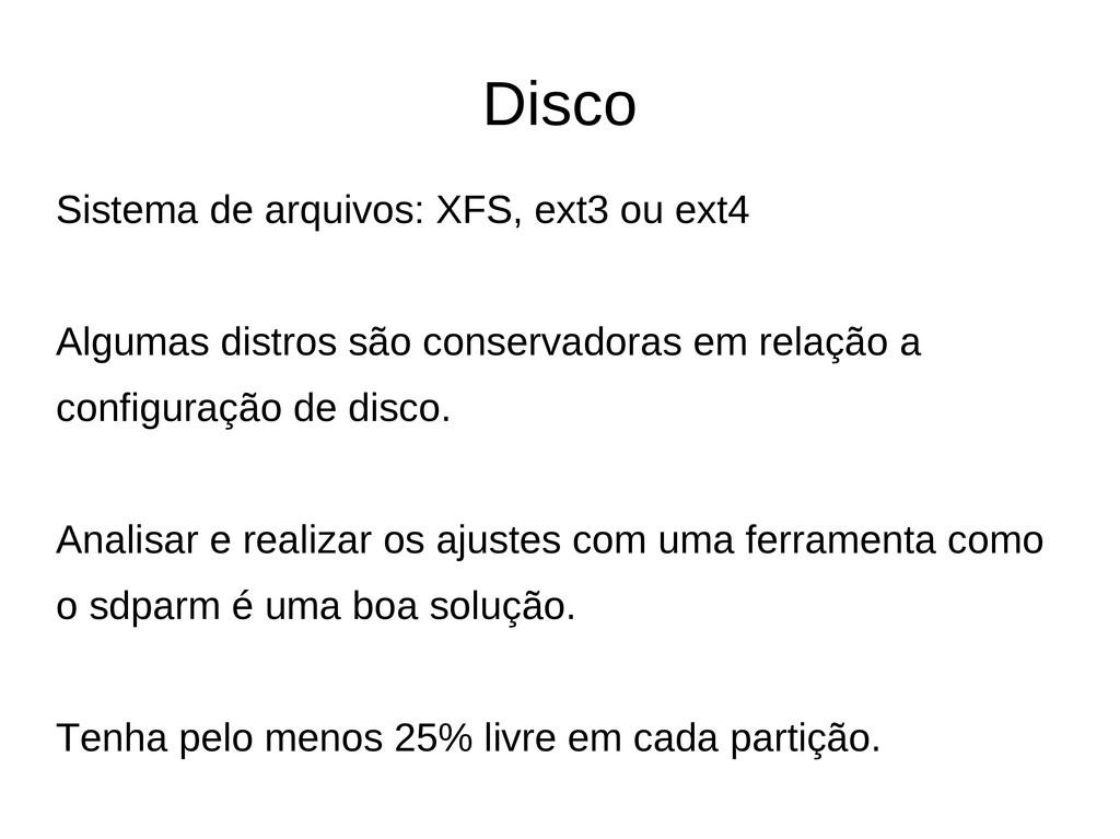 Disco Sistema de arquivos: XFS, ext3 ou ext4 Al...