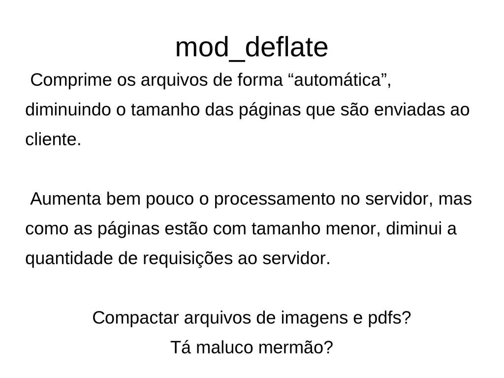 """mod_deflate Comprime os arquivos de forma """"auto..."""