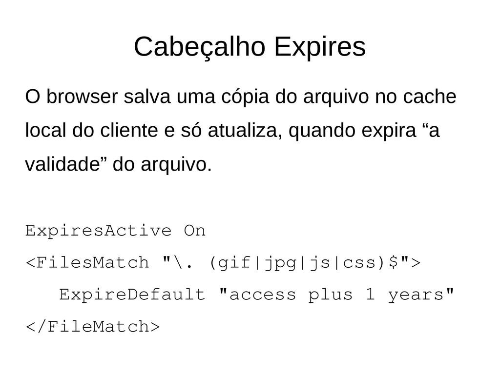 Cabeçalho Expires O browser salva uma cópia do ...