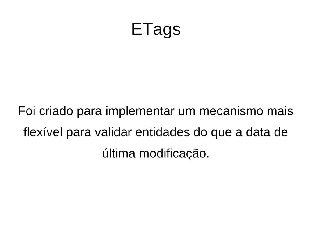 ETags Foi criado para implementar um mecanismo ...