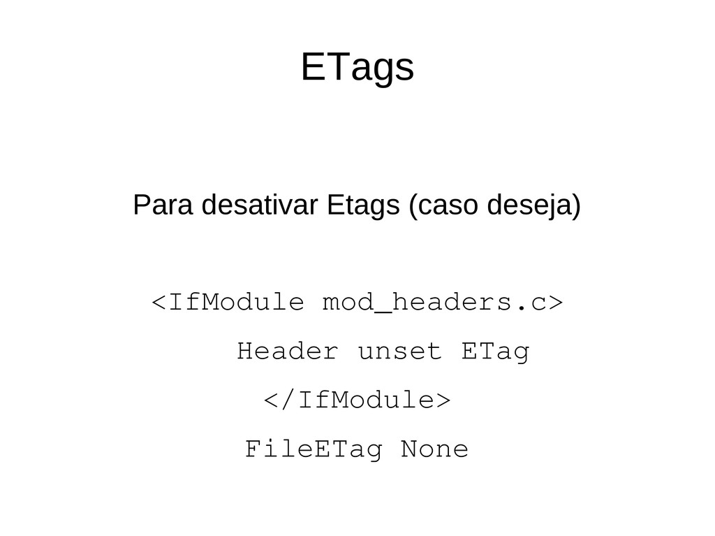 ETags Para desativar Etags (caso deseja) <IfMod...