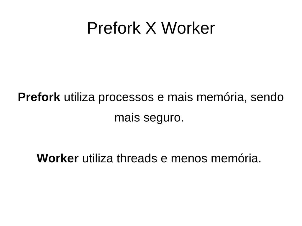 Prefork X Worker Prefork utiliza processos e ma...