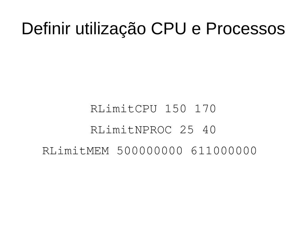 Definir utilização CPU e Processos RLimitCPU 15...