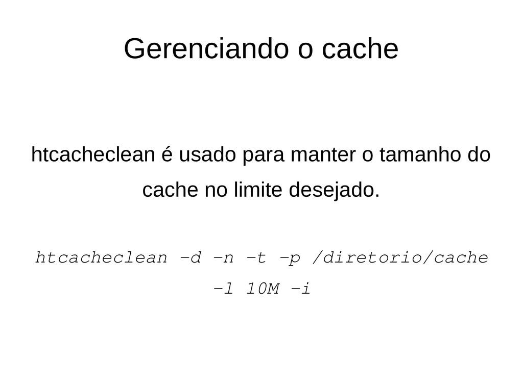 Gerenciando o cache htcacheclean é usado para m...