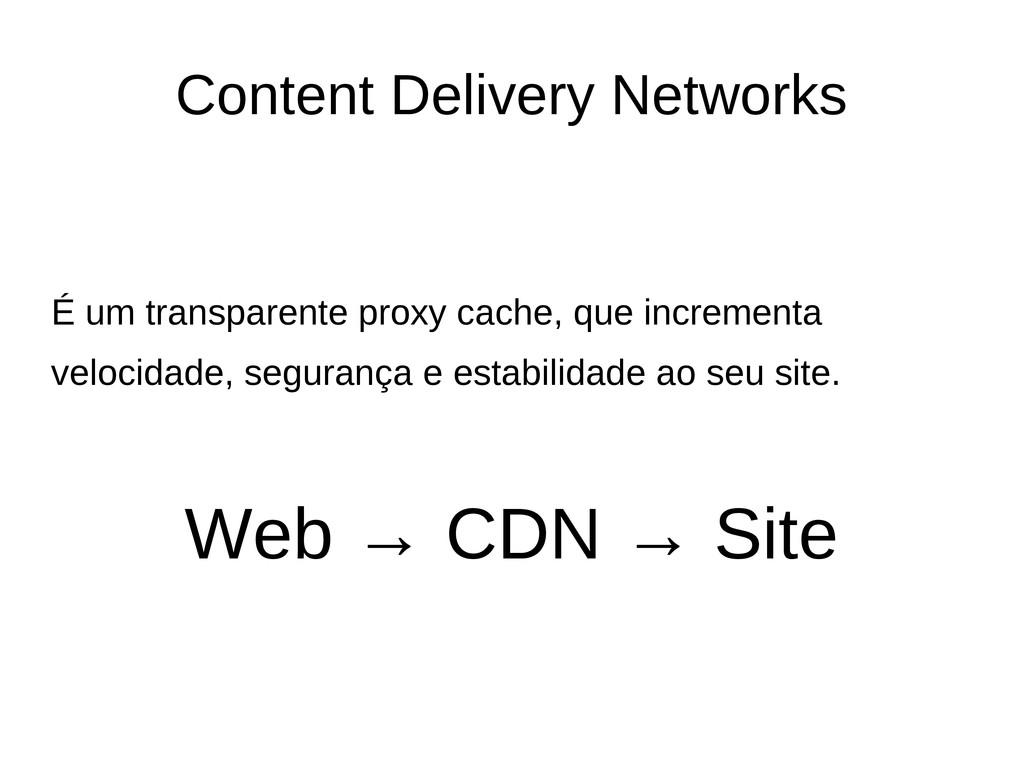 Content Delivery Networks É um transparente pro...