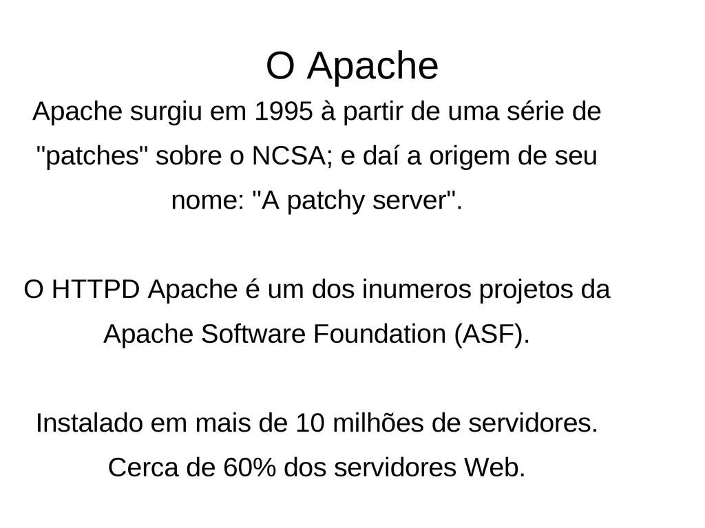 Apache surgiu em 1995 à partir de uma série de ...