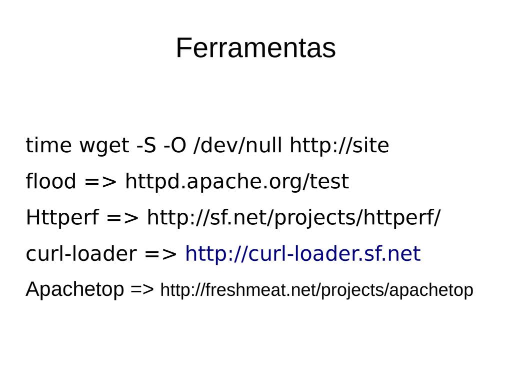 Ferramentas time wget S O /dev/null http://si...