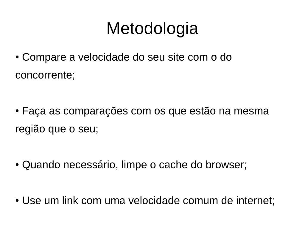 Metodologia ● Compare a velocidade do seu site ...
