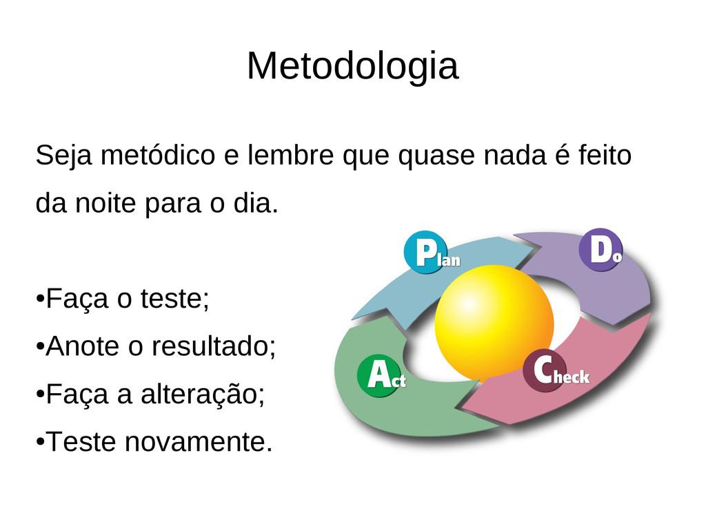 Metodologia Seja metódico e lembre que quase na...