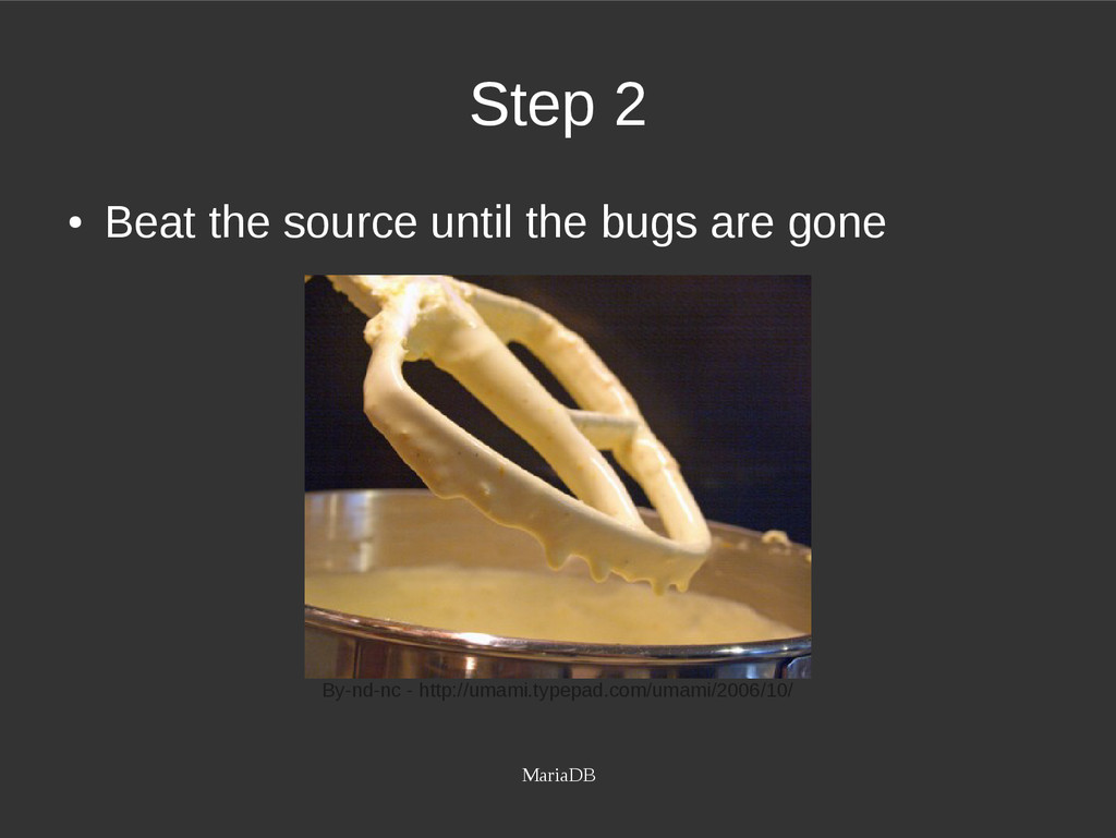MariaDB Step 2 ● Beat the source until the bugs...