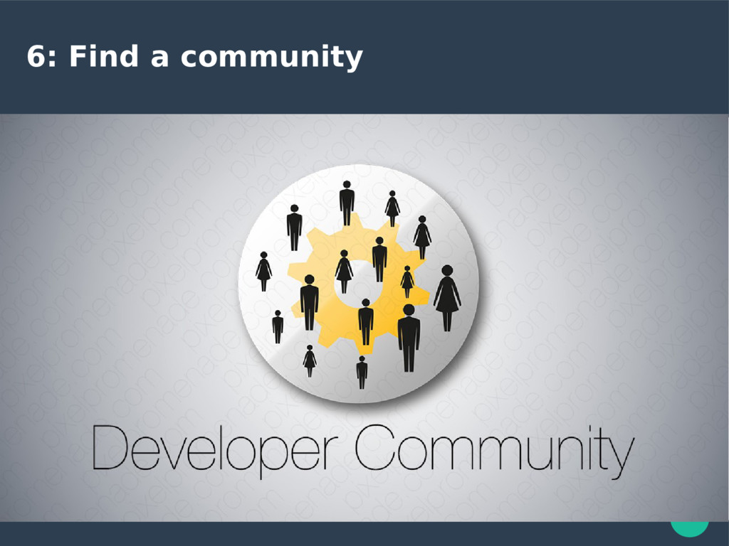 6: Find a community