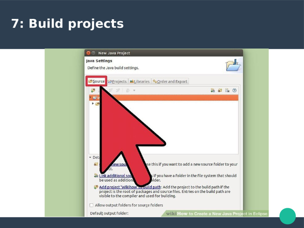 7: Build projects