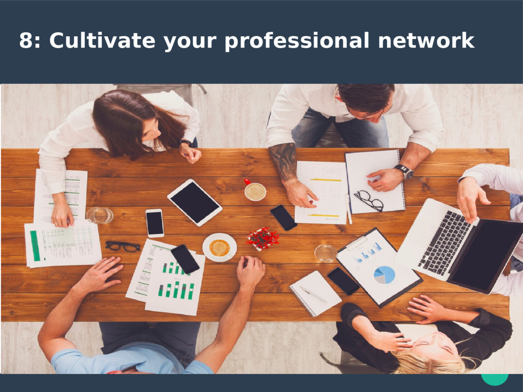 8: Cultivate your professional network